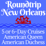 Roundtrip New Orleans | 5-Day Voyages