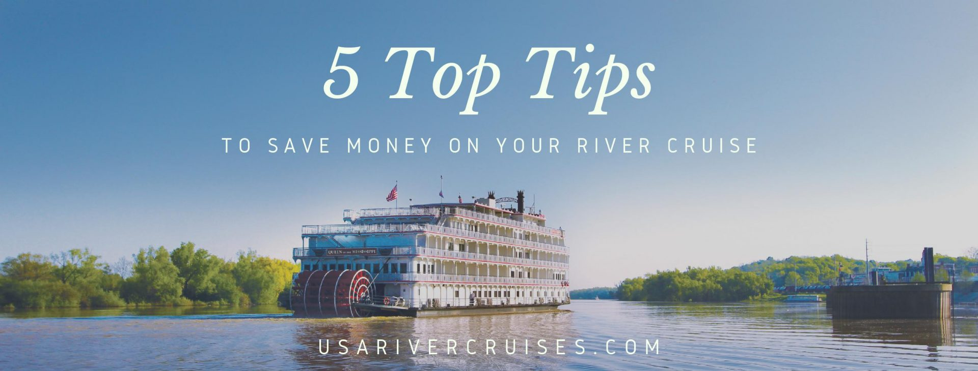 5 Top Tips For Saving Money On Your River Cruise Usa River Cruises